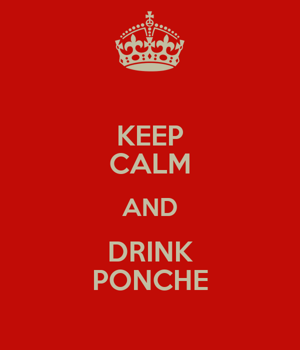 KEEP CALM AND DRINK PONCHE
