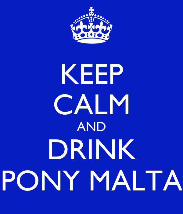 KEEP CALM AND DRINK PONY MALTA