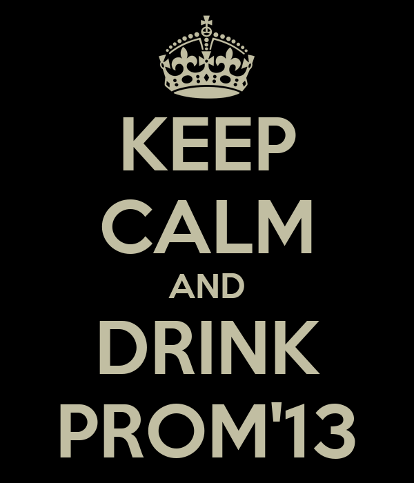 KEEP CALM AND DRINK PROM'13