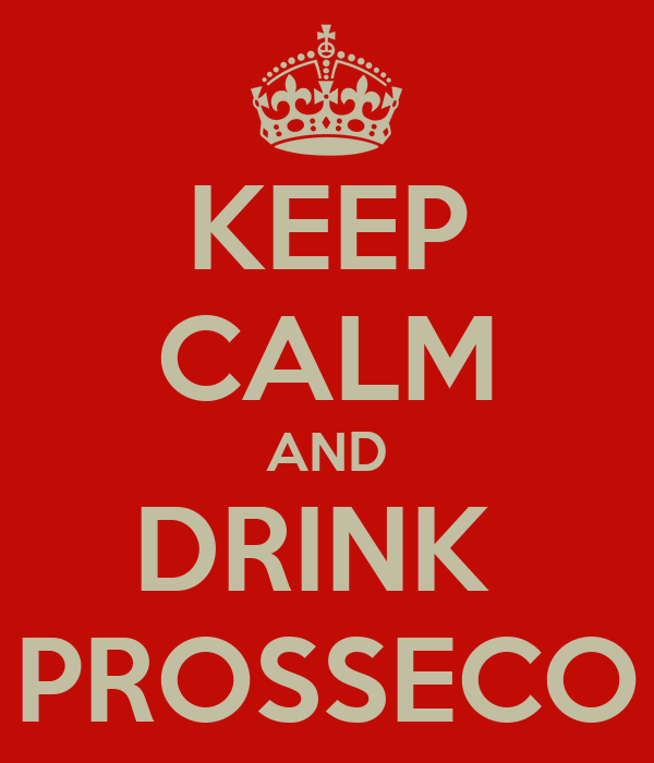 KEEP CALM AND DRINK  PROSSECO
