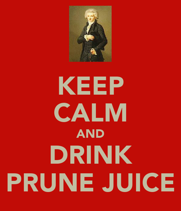 KEEP CALM AND DRINK PRUNE JUICE