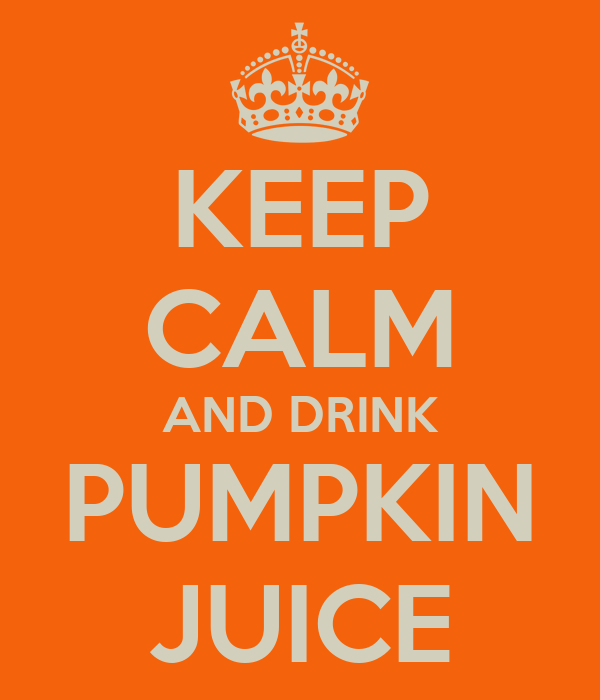 KEEP CALM AND DRINK PUMPKIN JUICE