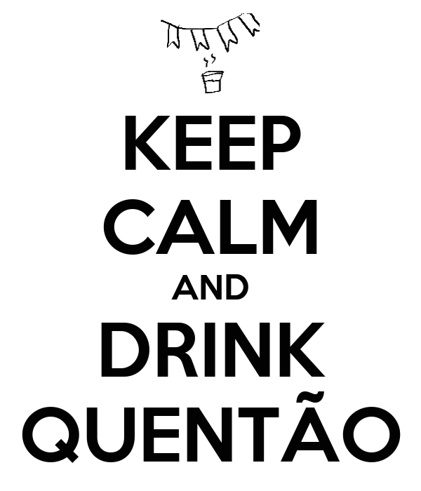 KEEP CALM AND DRINK QUENTÃO