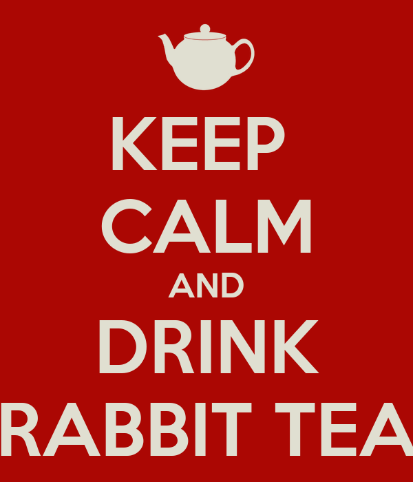 KEEP  CALM AND DRINK RABBIT TEA