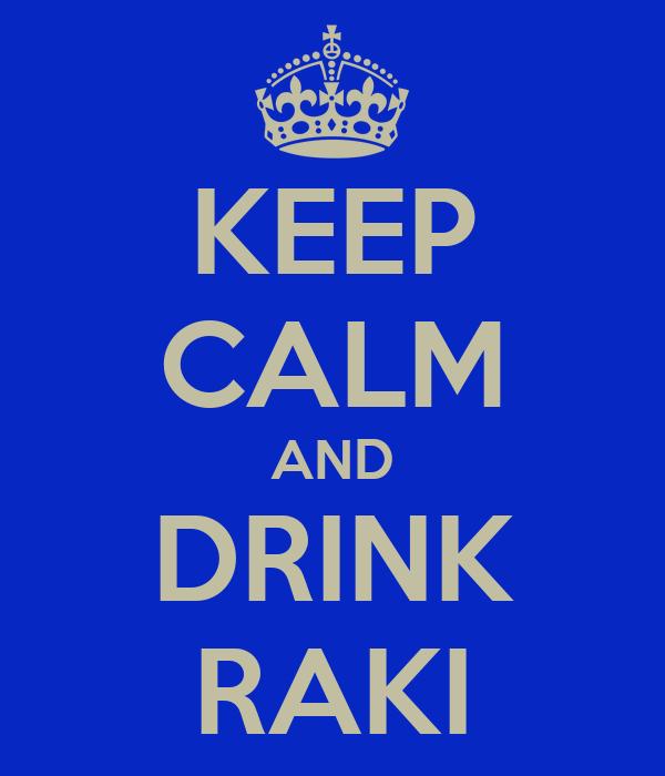 KEEP CALM AND DRINK RAKI