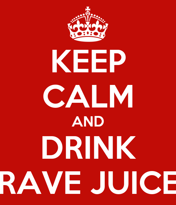KEEP CALM AND DRINK RAVE JUICE