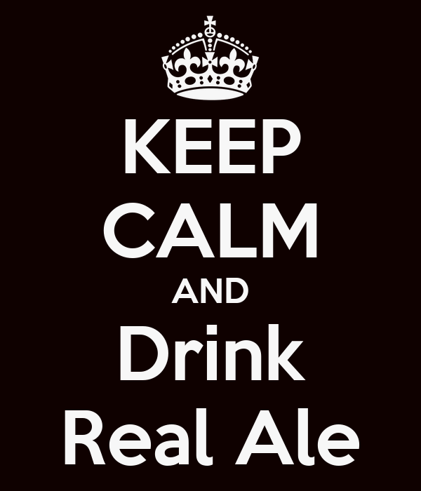 KEEP CALM AND Drink Real Ale
