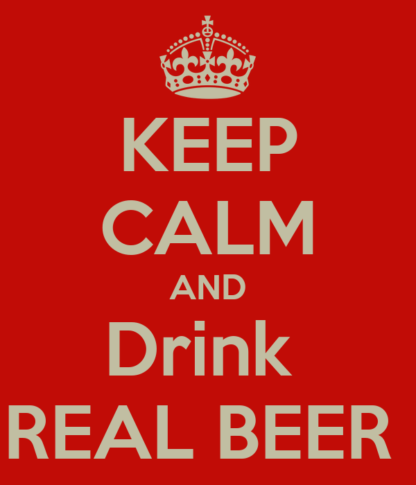 KEEP CALM AND Drink  REAL BEER
