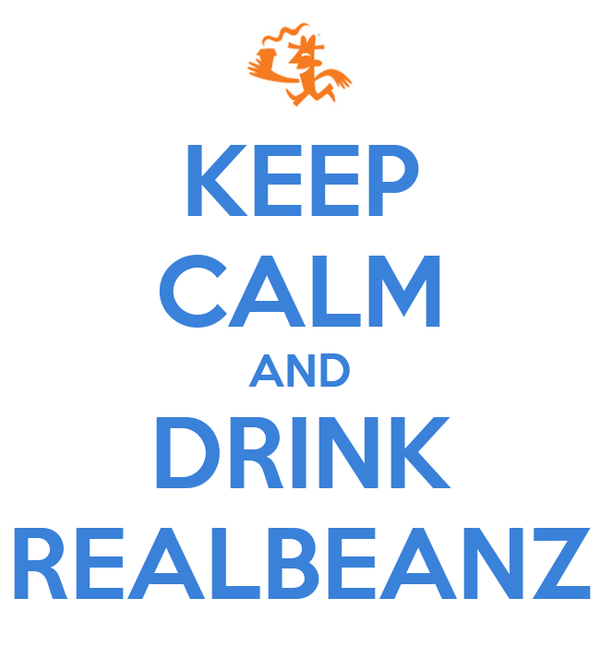 KEEP CALM AND DRINK REALBEANZ