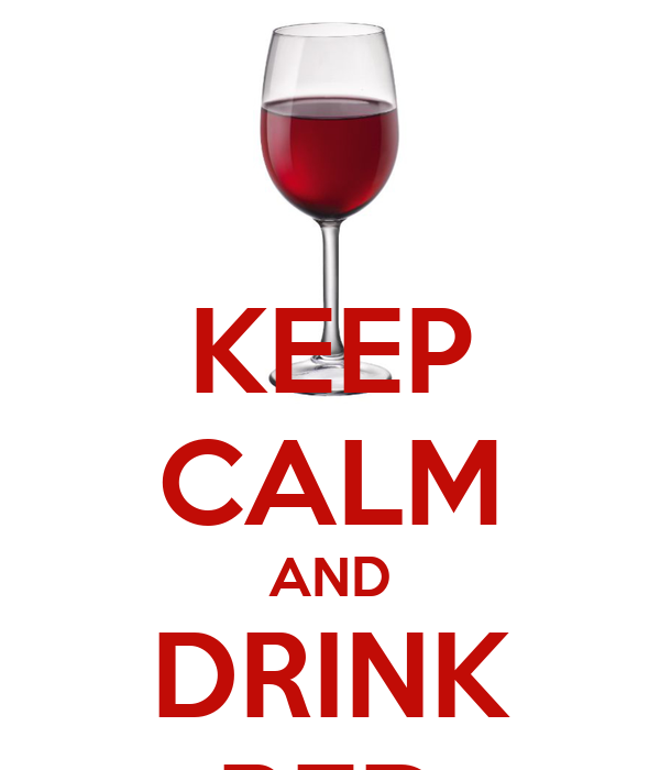 KEEP CALM AND DRINK RED