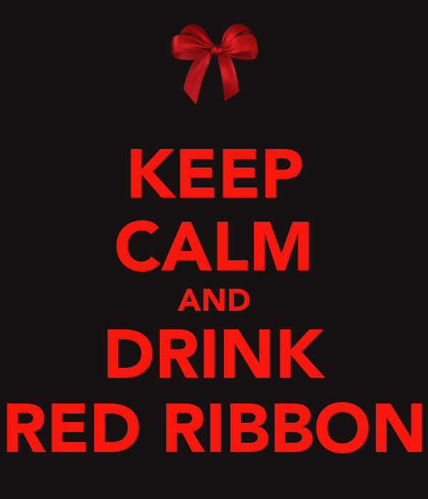 KEEP CALM AND DRINK RED RIBBON