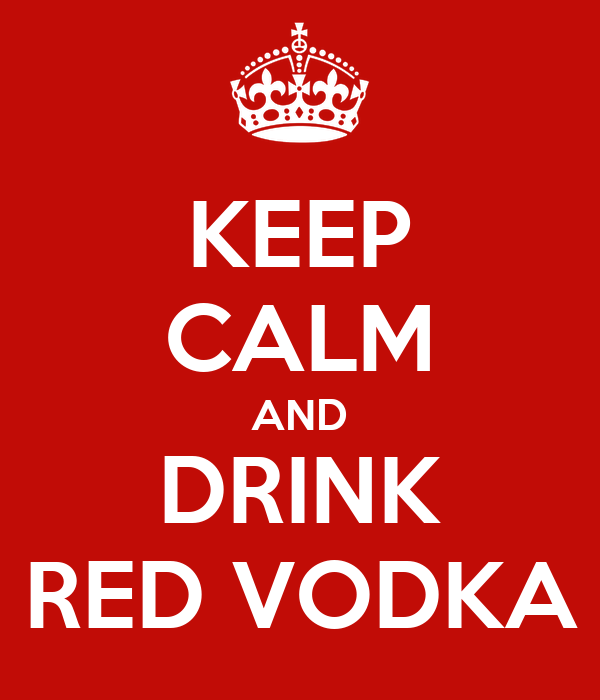 KEEP CALM AND DRINK RED VODKA
