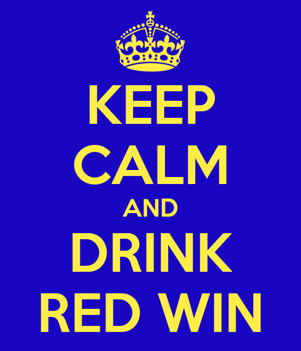 KEEP CALM AND DRINK RED WIN