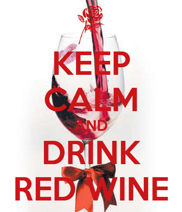 KEEP CALM AND DRINK RED WINE