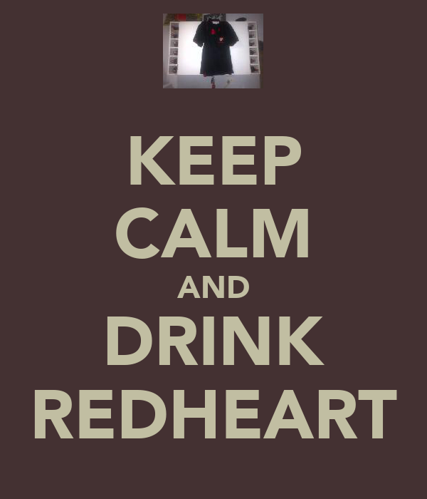 KEEP CALM AND DRINK REDHEART
