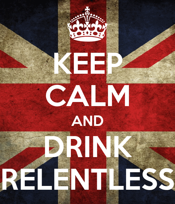 KEEP CALM AND DRINK RELENTLESS