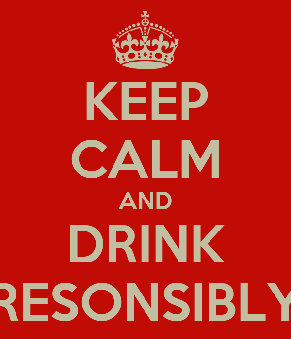 KEEP CALM AND DRINK RESONSIBLY