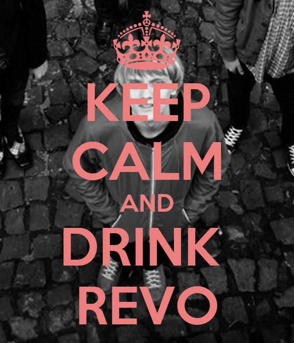 KEEP CALM AND DRINK  REVO