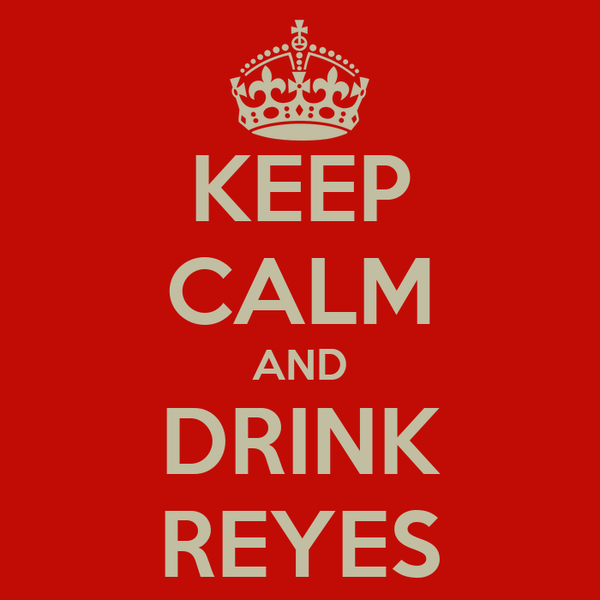 KEEP CALM AND DRINK REYES