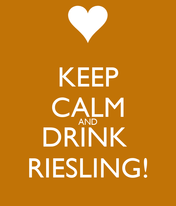 KEEP CALM AND DRINK  RIESLING!