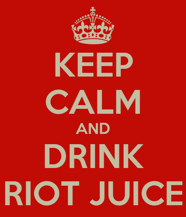 KEEP CALM AND DRINK RIOT JUICE