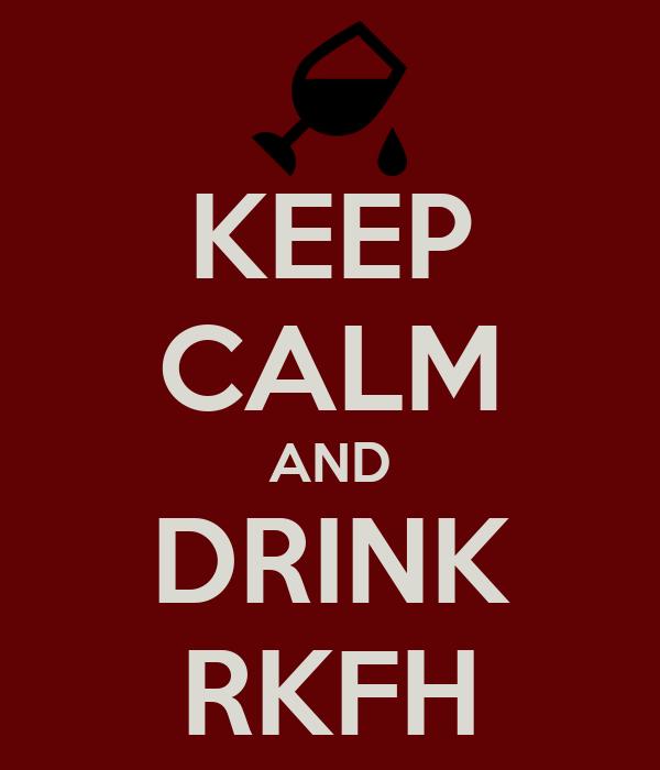 KEEP CALM AND DRINK RKFH