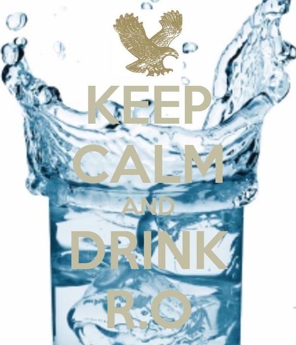 KEEP CALM AND DRINK R.O