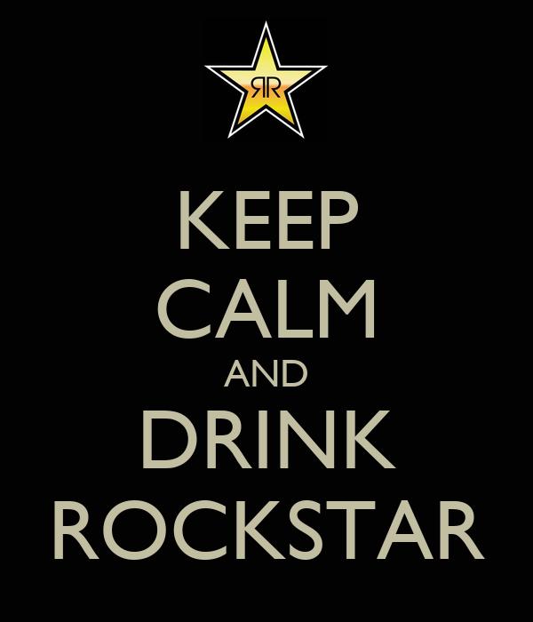 KEEP CALM AND DRINK ROCKSTAR