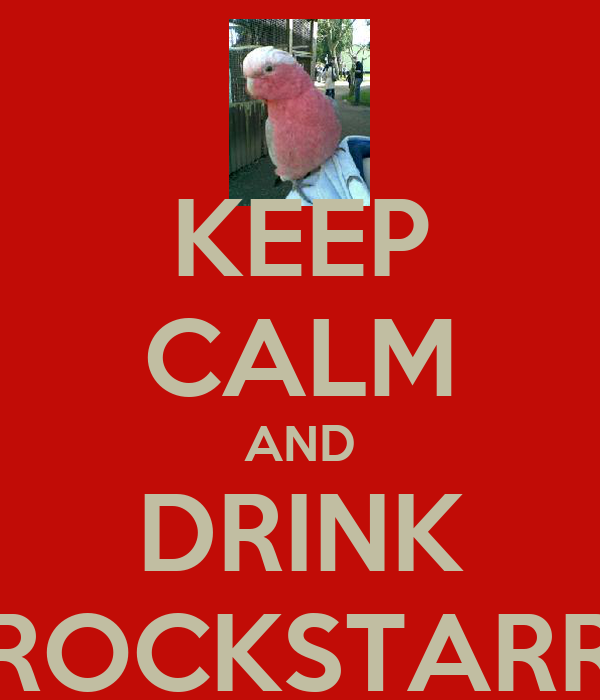 KEEP CALM AND DRINK ROCKSTARR