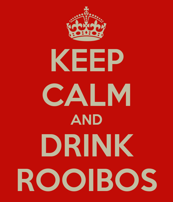 KEEP CALM AND DRINK ROOIBOS