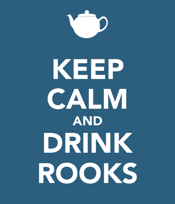 KEEP CALM AND DRINK ROOKS