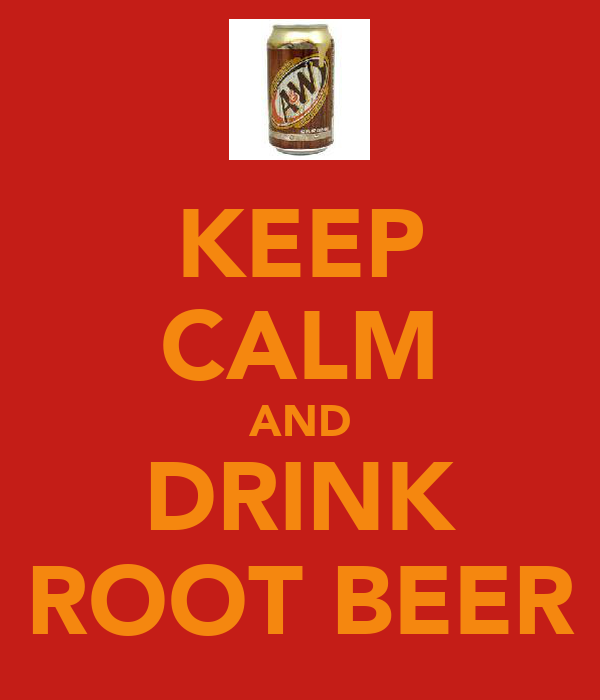 KEEP CALM AND DRINK ROOT BEER