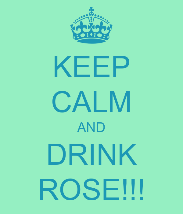 KEEP CALM AND DRINK ROSE!!!