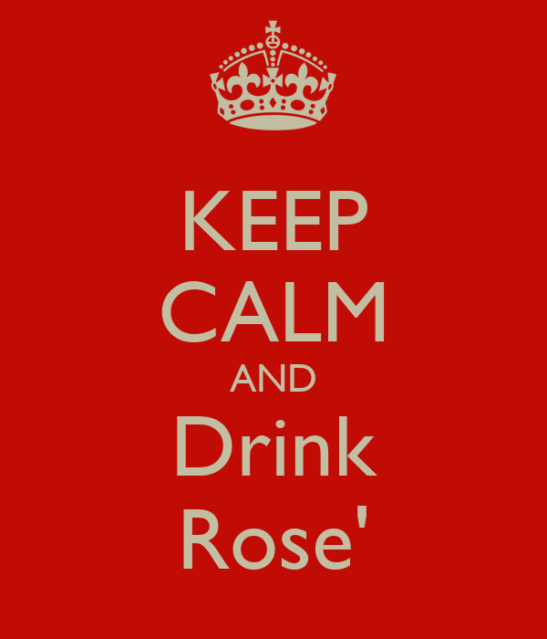 KEEP CALM AND Drink Rose'