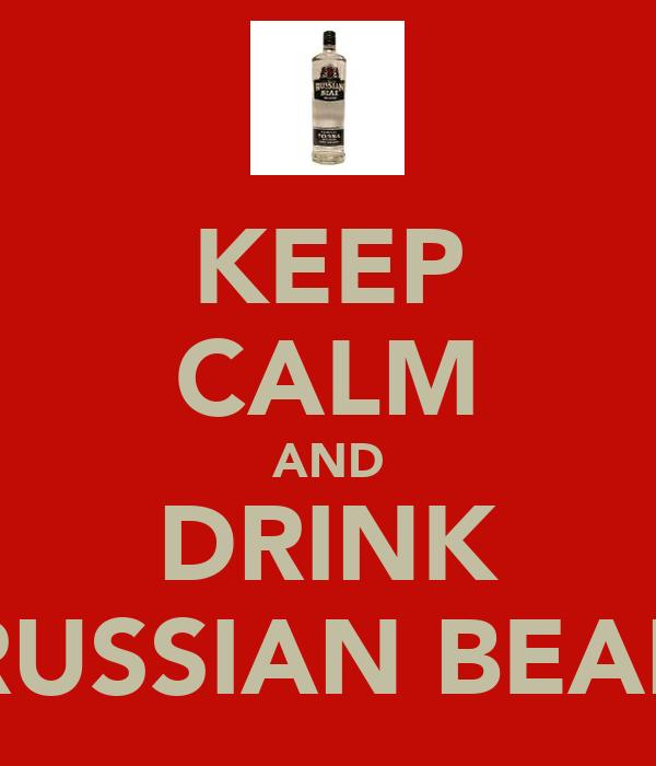 KEEP CALM AND DRINK RUSSIAN BEAR