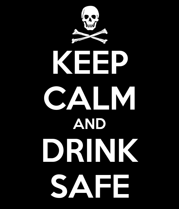 KEEP CALM AND DRINK SAFE