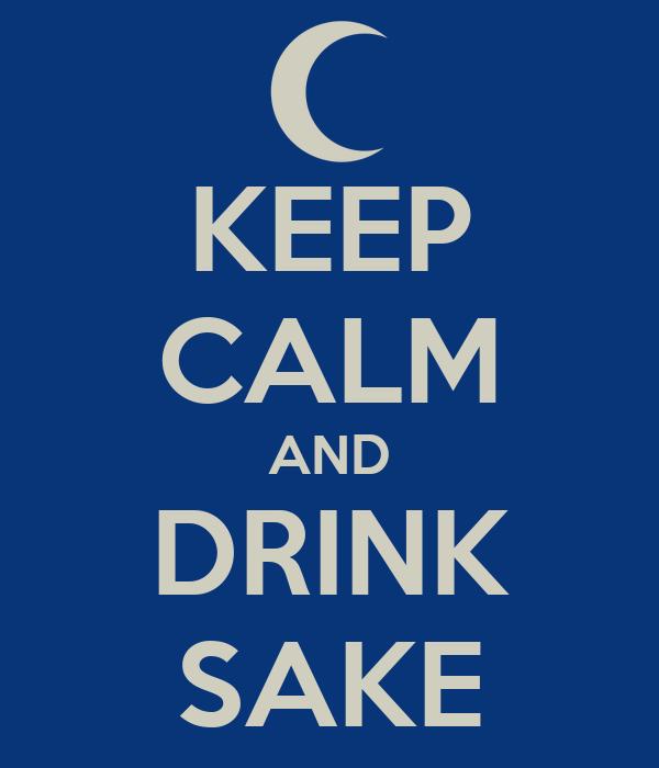 KEEP CALM AND DRINK SAKE