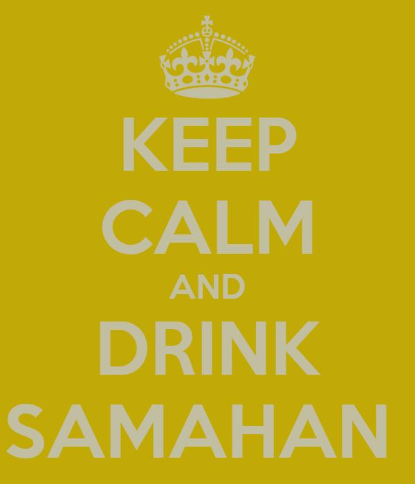 KEEP CALM AND DRINK SAMAHAN