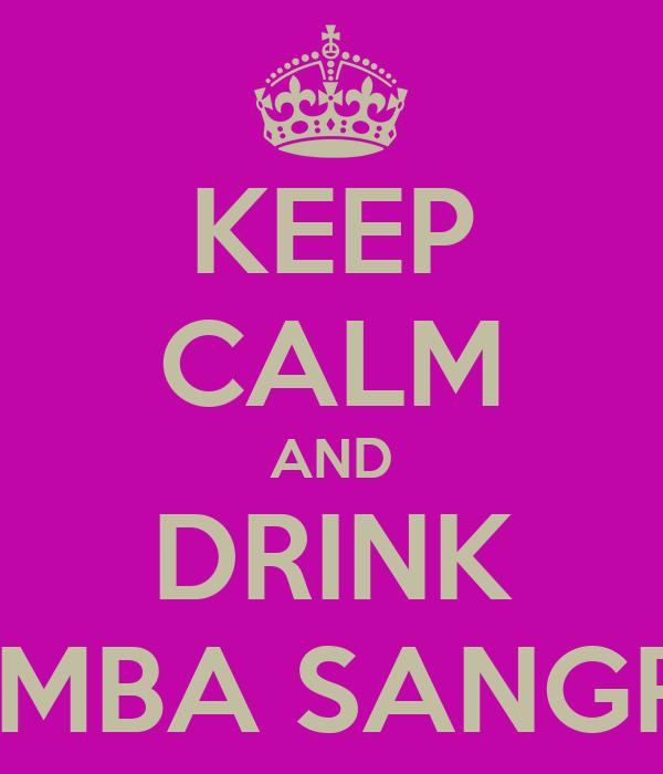 KEEP CALM AND DRINK SAMBA SANGRIA