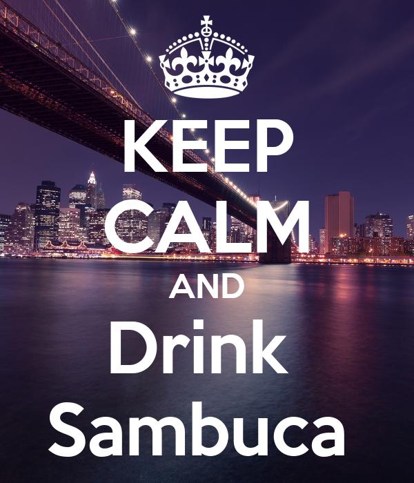 KEEP CALM AND Drink  Sambuca