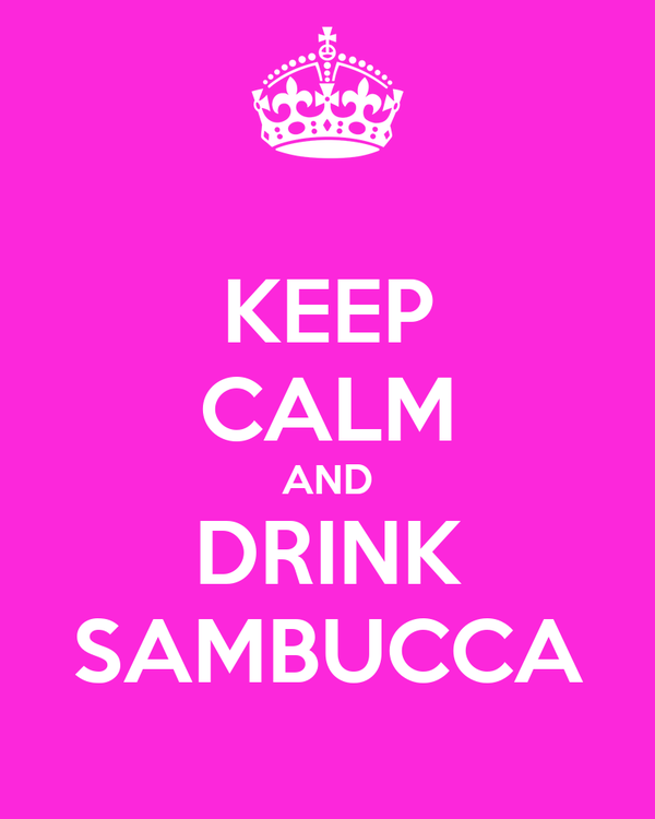 KEEP CALM AND DRINK SAMBUCCA