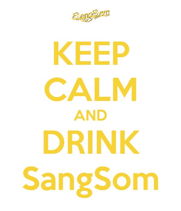 KEEP CALM AND DRINK SangSom