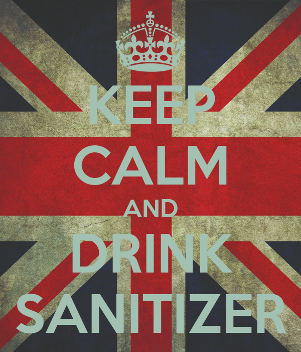 KEEP CALM AND DRINK SANITIZER