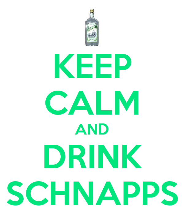 KEEP CALM AND DRINK SCHNAPPS