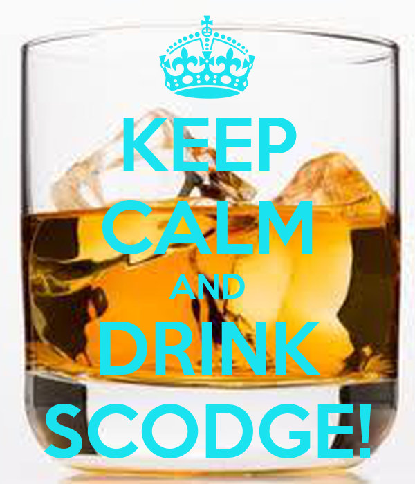 KEEP CALM AND DRINK SCODGE!