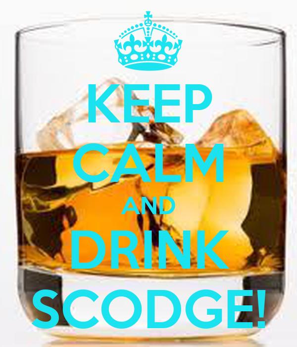 KEEP CALM AND DRINK SCODGE!