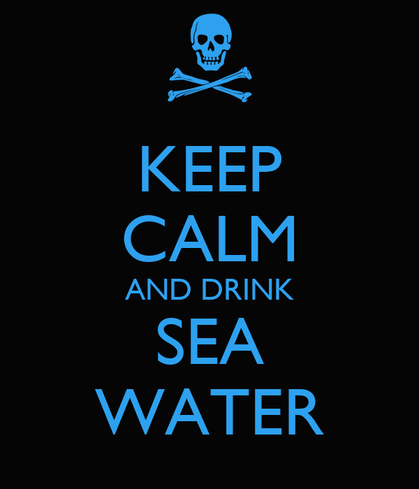 KEEP CALM AND DRINK SEA WATER