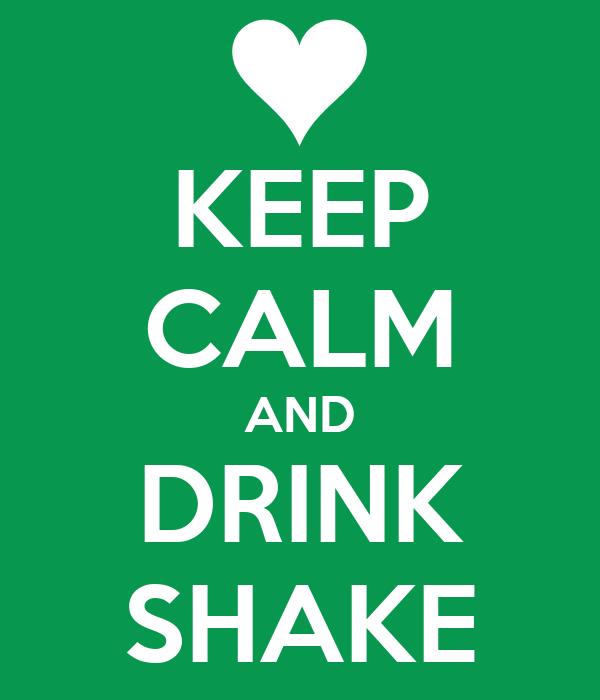 KEEP CALM AND DRINK SHAKE