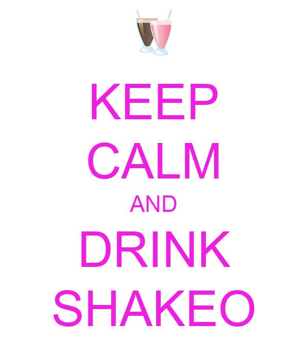 KEEP CALM AND DRINK SHAKEO