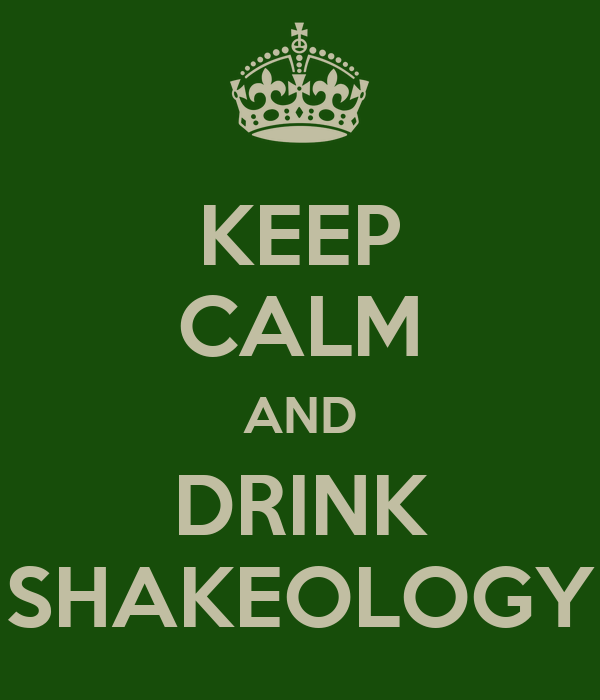 KEEP CALM AND DRINK SHAKEOLOGY
